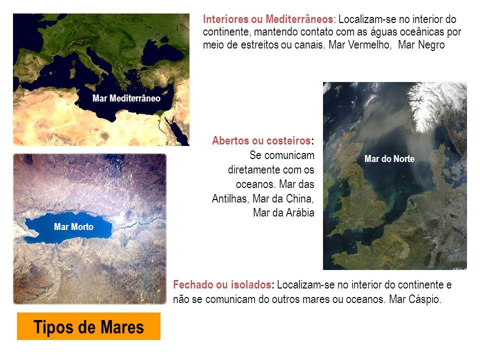 Interiores ou Mediterrâneos : Localizam-se no interior do continente, mantendo contato com as águas oceânicas por meio de estreitos ou canais. Mar Ver