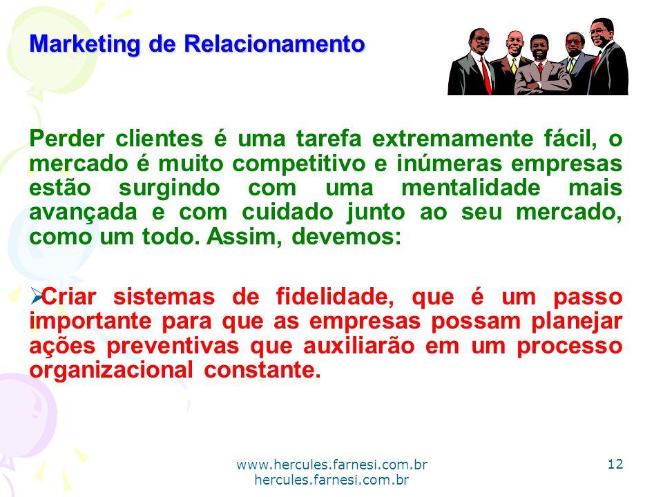 www.hercules.farnesi.com.br hercules.farnesi.com.br Marketing de Relacionamento Perder clientes é uma tarefa extremamente fácil, o mercado é muito com