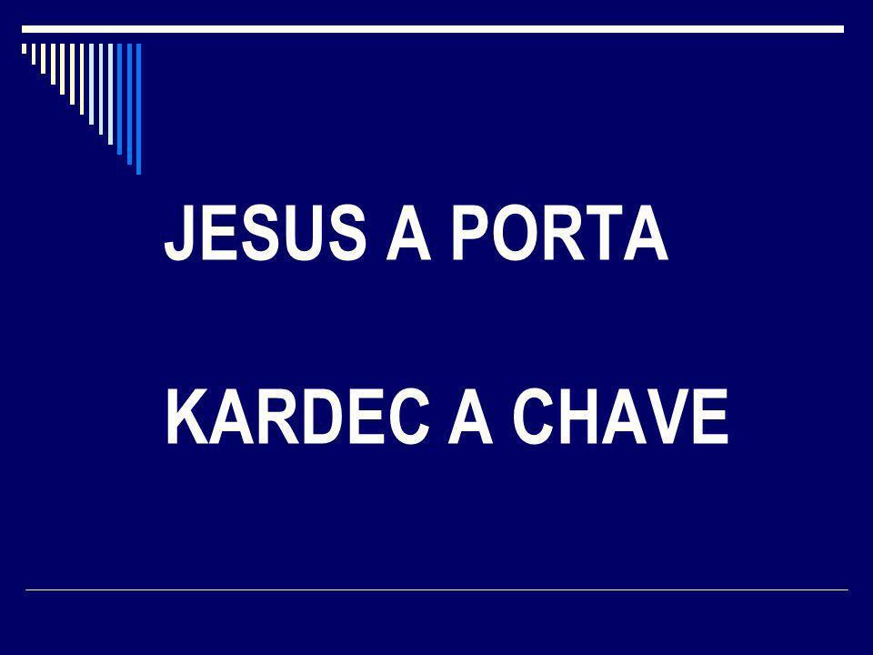 JESUS A PORTA KARDEC A CHAVE