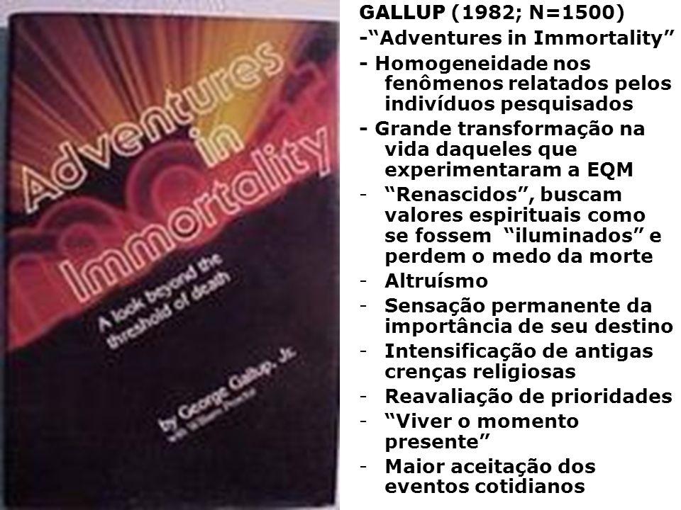 GALLUP (1982; N=1500) -Adventures in Immortality - Homogeneidade nos fenômenos relatados pelos indivíduos pesquisados - Grande transformação na vida d