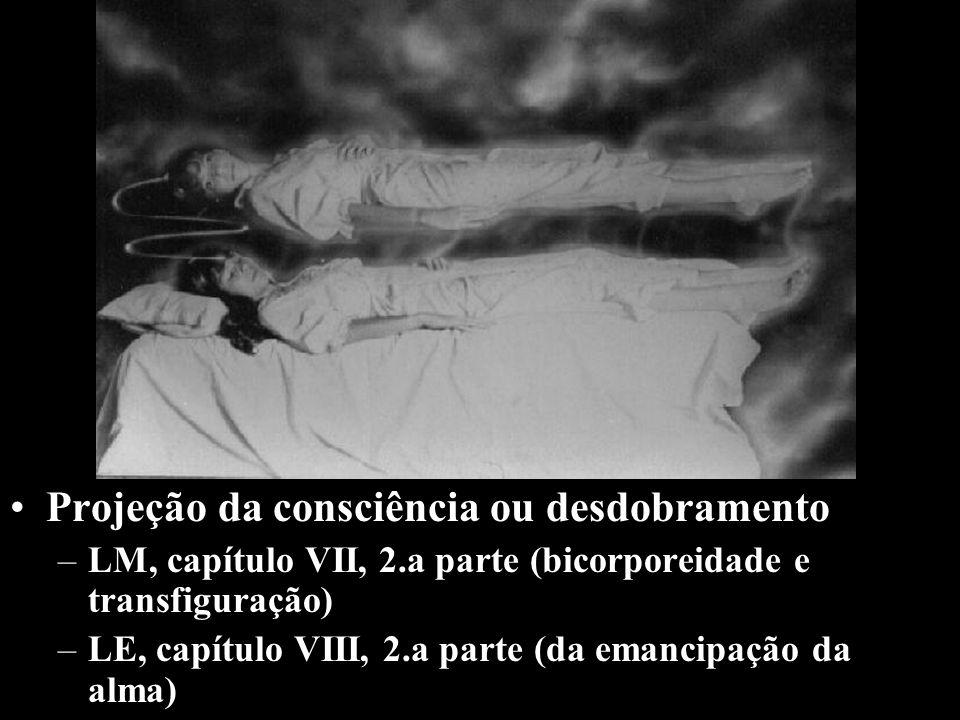 Projeção da consciência ou desdobramento –LM, capítulo VII, 2.a parte (bicorporeidade e transfiguração) –LE, capítulo VIII, 2.a parte (da emancipação