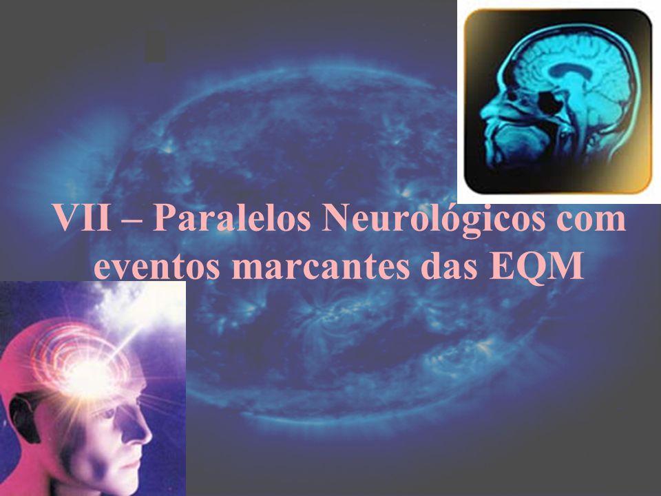 VII – Paralelos Neurológicos com eventos marcantes das EQM