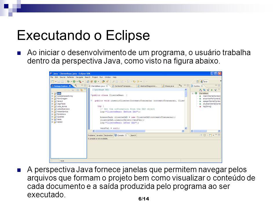 6/14 Executando o Eclipse Ao iniciar o desenvolvimento de um programa, o usuário trabalha dentro da perspectiva Java, como visto na figura abaixo. A p