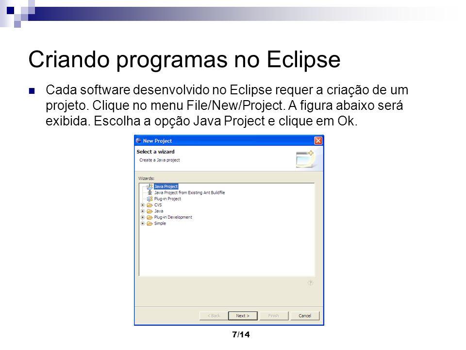 7/14 Criando programas no Eclipse Cada software desenvolvido no Eclipse requer a criação de um projeto. Clique no menu File/New/Project. A figura abai