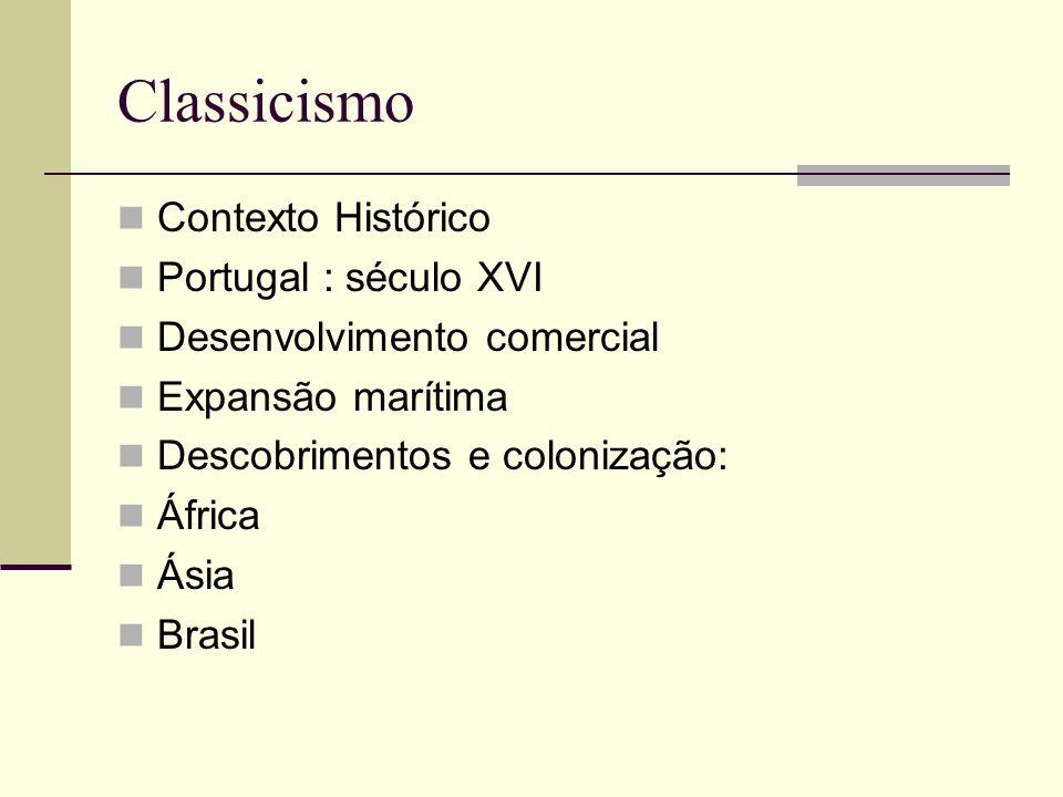 Classicismo Contexto Histórico Portugal : século XVI Desenvolvimento comercial Expansão marítima Descobrimentos e colonização: África Ásia Brasil