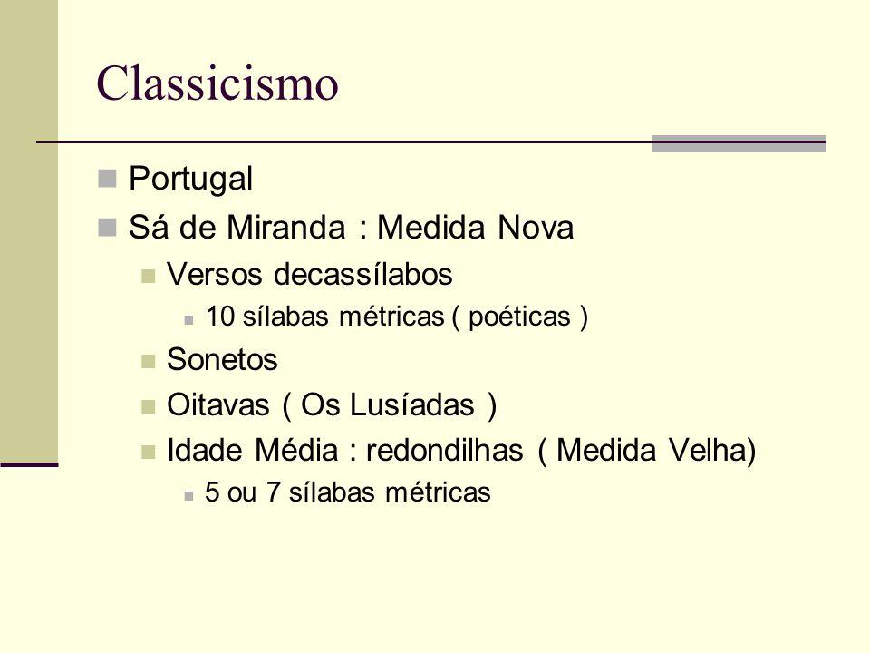 Classicismo Portugal Sá de Miranda : Medida Nova Versos decassílabos 10 sílabas métricas ( poéticas ) Sonetos Oitavas ( Os Lusíadas ) Idade Média : re