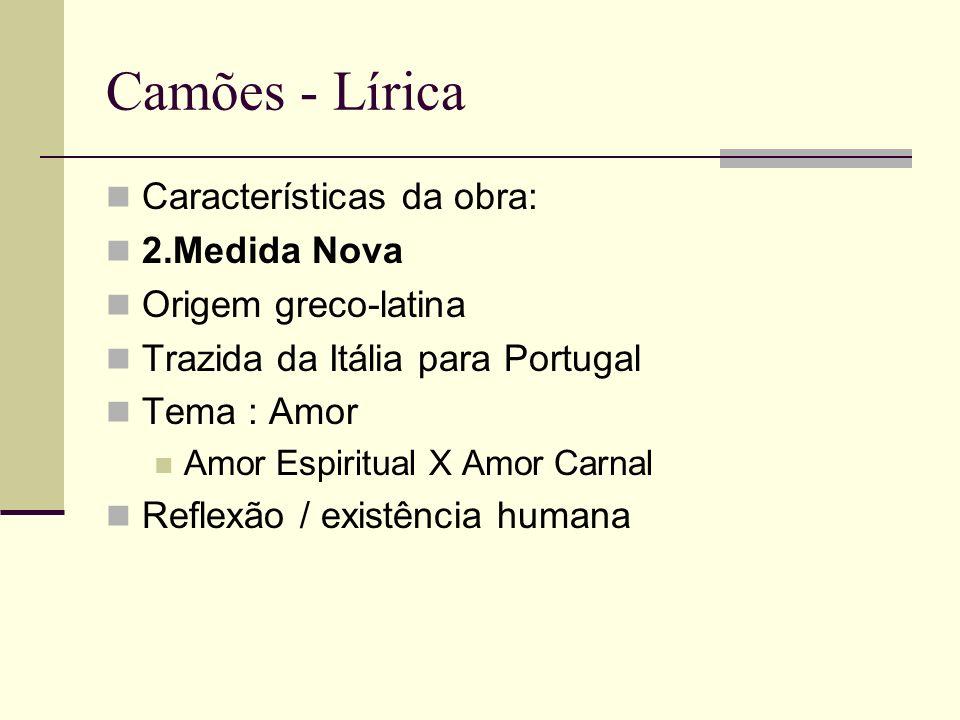 Camões - Lírica Características da obra: 2.Medida Nova Origem greco-latina Trazida da Itália para Portugal Tema : Amor Amor Espiritual X Amor Carnal R