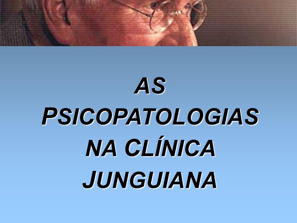 AS P SICOPATOLOGIAS NA C LÍNICA J UNGUIANA