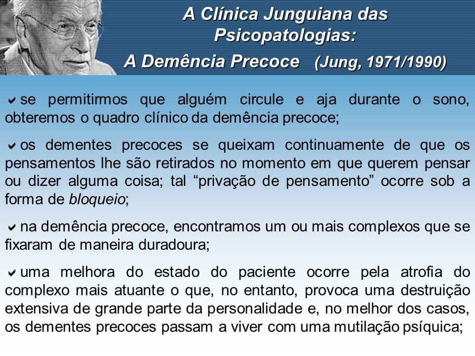 A Clínica Junguiana das Psicopatologias: A Demência Precoce (Jung, 1971/1990) se permitirmos que alguém circule e aja durante o sono, obteremos o quad