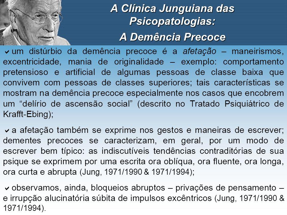 A Clínica Junguiana das Psicopatologias: A Demência Precoce um distúrbio da demência precoce é a afetação – maneirismos, excentricidade, mania de orig