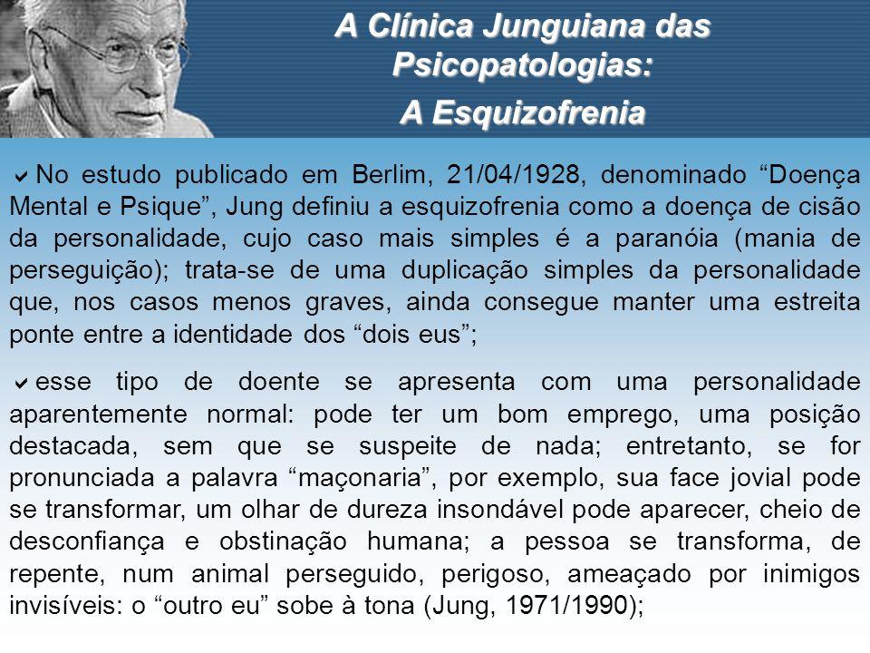 A Clínica Junguiana das Psicopatologias: A Esquizofrenia No estudo publicado em Berlim, 21/04/1928, denominado Doença Mental e Psique, Jung definiu a