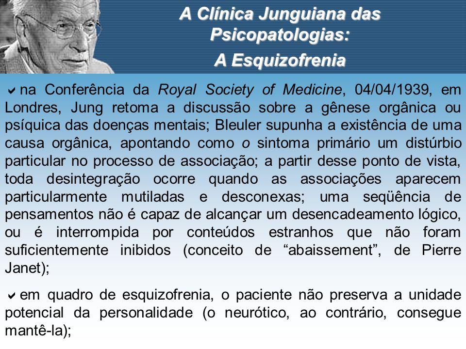A Clínica Junguiana das Psicopatologias: A Esquizofrenia na Conferência da Royal Society of Medicine, 04/04/1939, em Londres, Jung retoma a discussão