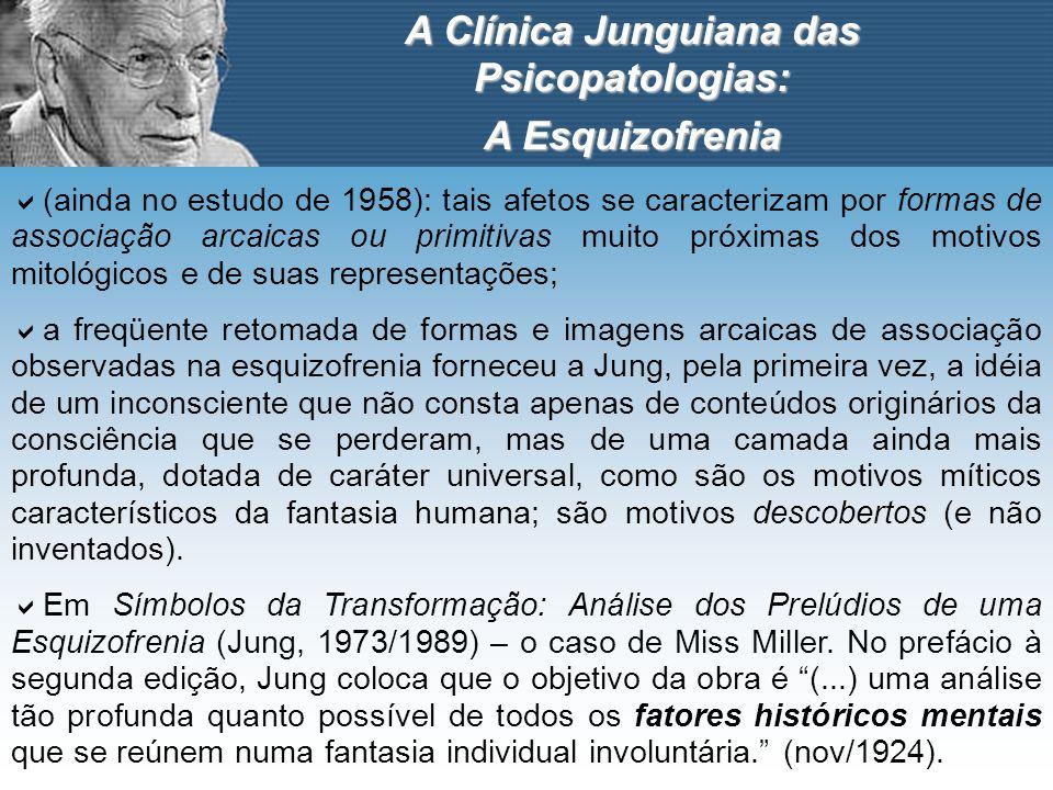 A Clínica Junguiana das Psicopatologias: A Esquizofrenia (ainda no estudo de 1958): tais afetos se caracterizam por formas de associação arcaicas ou p