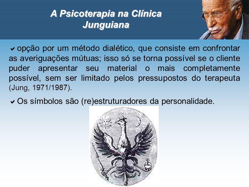 A Psicoterapia na Clínica Junguiana opção por um método dialético, que consiste em confrontar as averiguações mútuas; isso só se torna possível se o c
