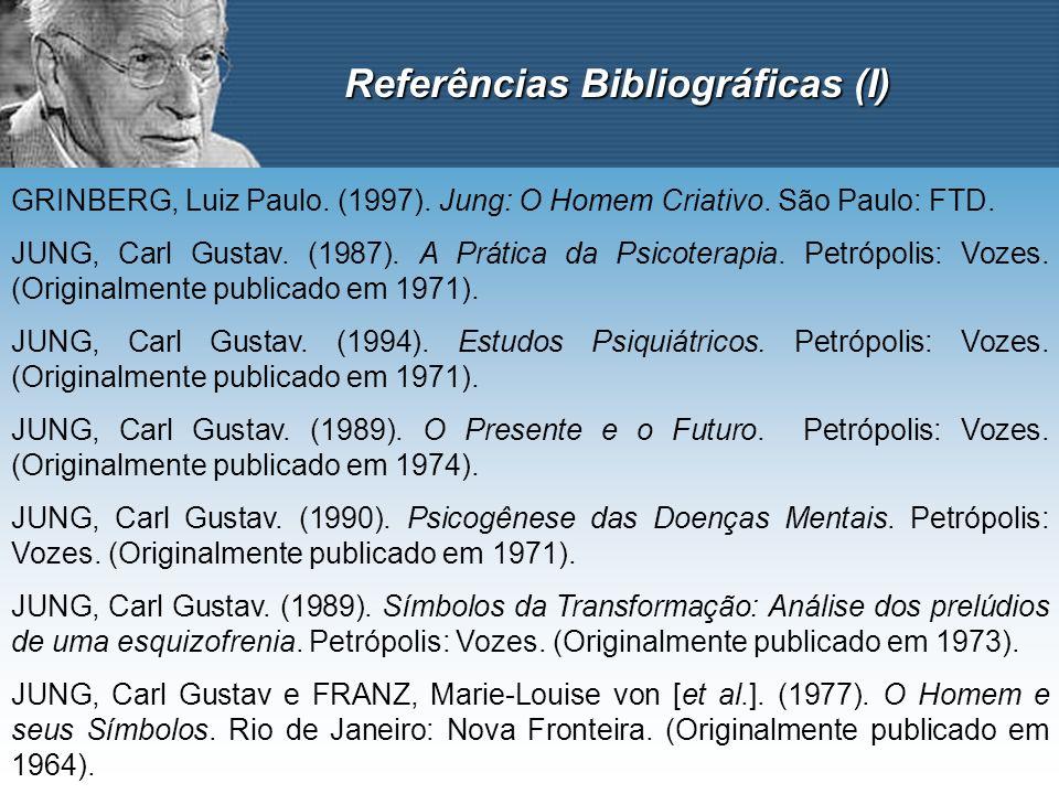 Referências Bibliográficas (I) GRINBERG, Luiz Paulo. (1997). Jung: O Homem Criativo. São Paulo: FTD. JUNG, Carl Gustav. (1987). A Prática da Psicotera