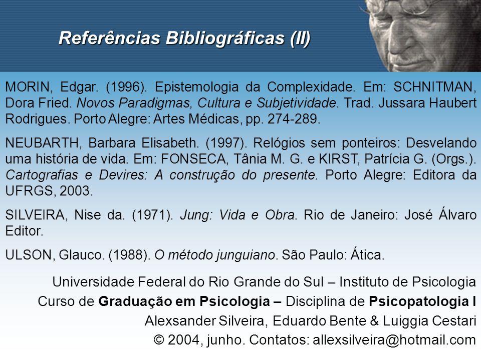 Referências Bibliográficas (II) MORIN, Edgar. (1996). Epistemologia da Complexidade. Em: SCHNITMAN, Dora Fried. Novos Paradigmas, Cultura e Subjetivid