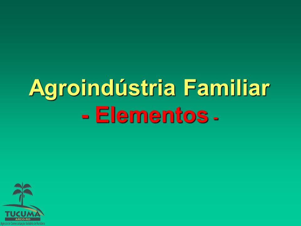 Agroindústria Familiar - Elementos Elementos -