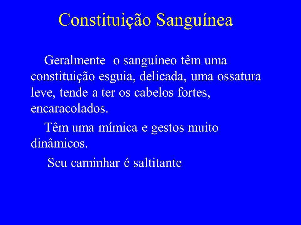 Constituição Sanguínea Geralmente o sanguíneo têm uma constituição esguia, delicada, uma ossatura leve, tende a ter os cabelos fortes, encaracolados.