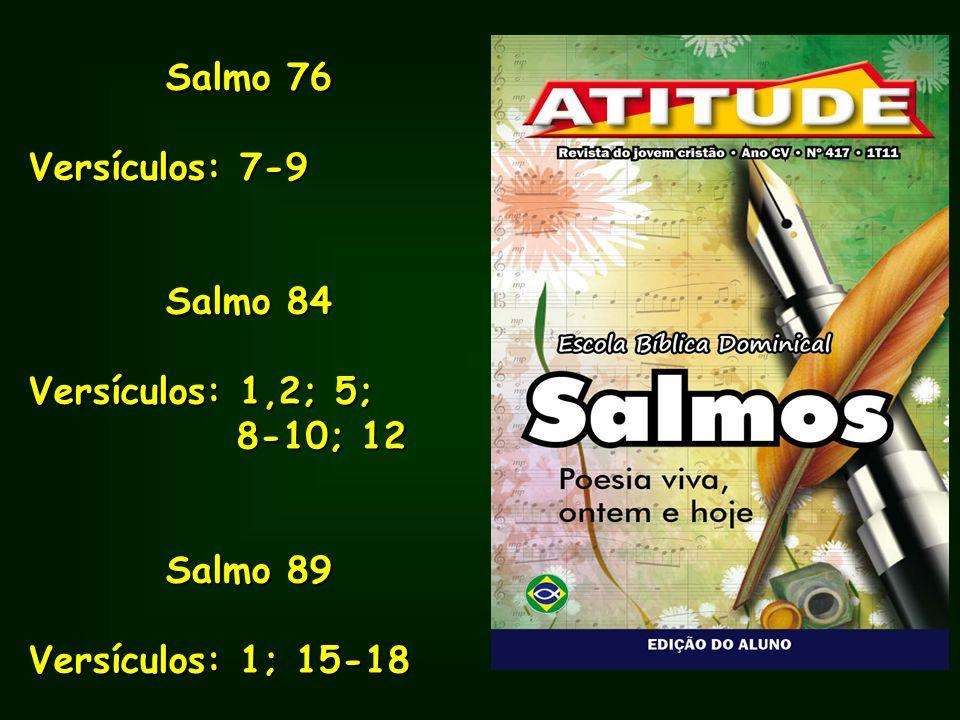 Salmo 76 Versículos: 7-9 Salmo 84 Versículos: 1,2; 5; 8-10; 12 8-10; 12 Salmo 89 Versículos: 1; 15-18