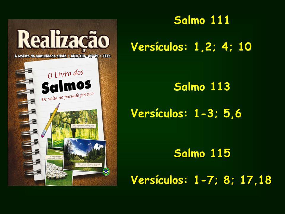 Salmo 111 Versículos: 1,2; 4; 10 Salmo 113 Versículos: 1-3; 5,6 Salmo 115 Salmo 115 Versículos: 1-7; 8; 17,18