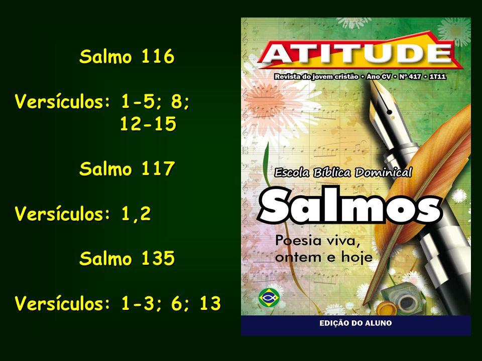 Salmo 116 Salmo 116 Versículos: 1-5; 8; 12-15 12-15 Salmo 117 Salmo 117 Versículos: 1,2 Salmo 135 Salmo 135 Versículos: 1-3; 6; 13