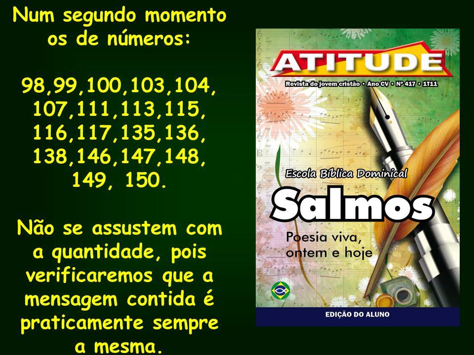 Salmo 103 Salmo 103 Versículos: 1-5; 8; 10; 17; 20-22 17; 20-22 Salmo 104 Salmo 104 Versículos: 1-5; 24; 33,34 33,34 Salmo 107 Salmo 107 Versículos: 1; 8; 15; 43 43