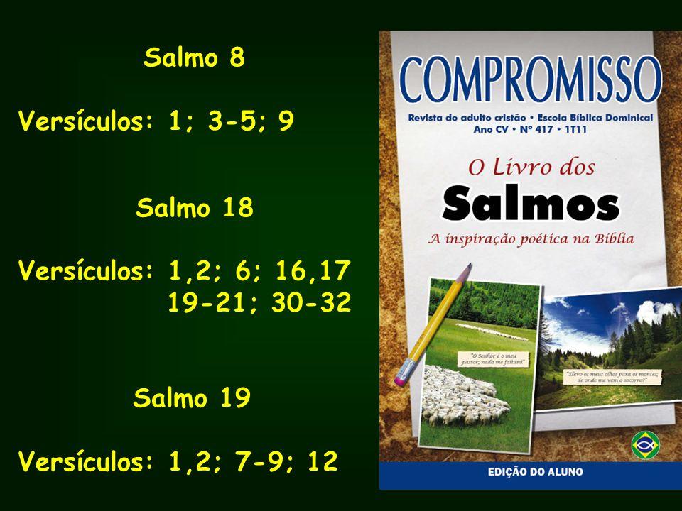 Salmo 8 Versículos: 1; 3-5; 9 Salmo 18 Versículos: 1,2; 6; 16,17 19-21; 30-32 Salmo 19 Versículos: 1,2; 7-9; 12