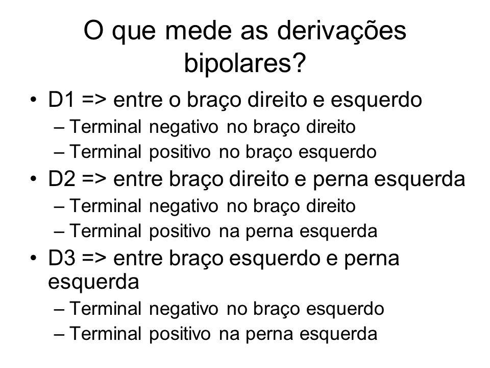 O que mede as derivações bipolares? D1 => entre o braço direito e esquerdo –Terminal negativo no braço direito –Terminal positivo no braço esquerdo D2