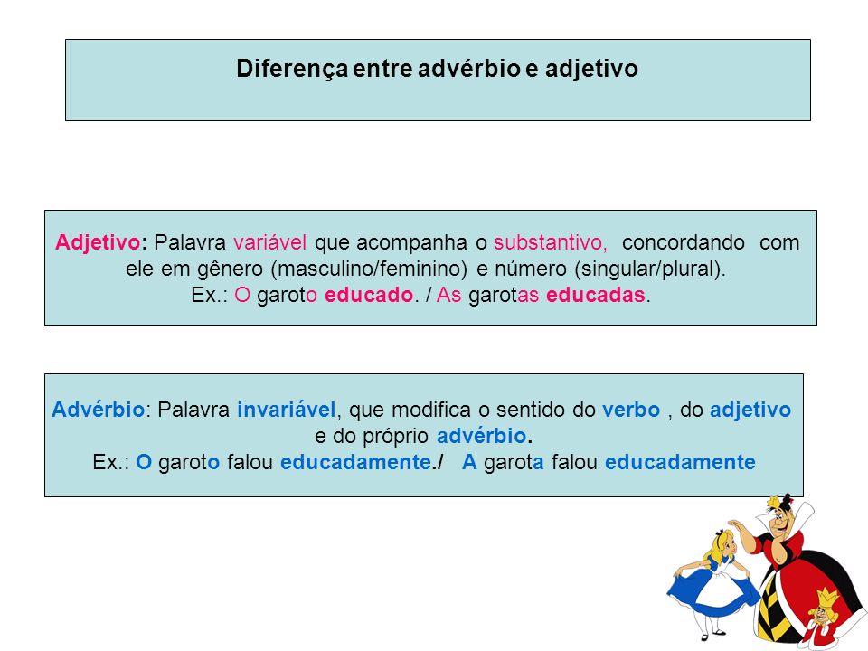 Diferença entre advérbio e adjetivo Adjetivo: Palavra variável que acompanha o substantivo, concordando com ele em gênero (masculino/feminino) e número (singular/plural).