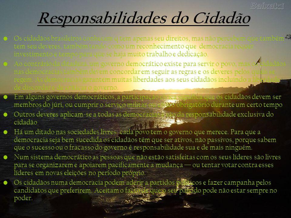 Responsabilidades do Cidadão Os cidadãos brasileiros conhecem q tem apenas seu direitos, mas não percebem que também tem seu deveres, também tendo com
