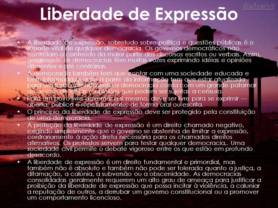 Liberdade de Expressão A liberdade de expressão, sobretudo sobre política e questões públicas é o suporte vital de qualquer democracia. Os governos de