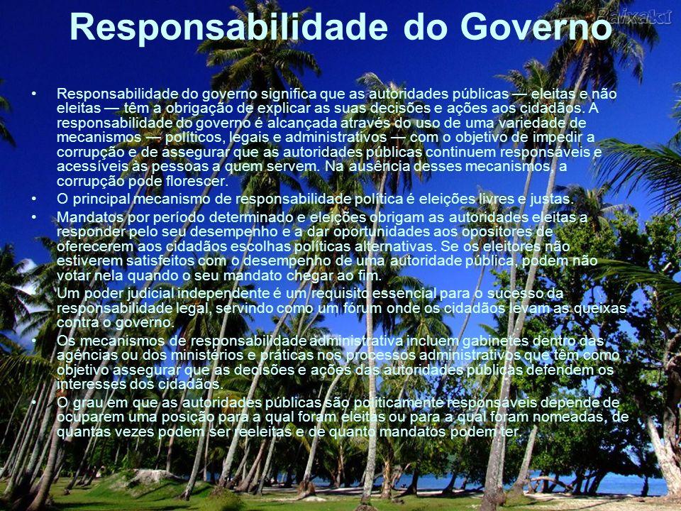 Responsabilidade do Governo Responsabilidade do governo significa que as autoridades públicas eleitas e não eleitas têm a obrigação de explicar as sua