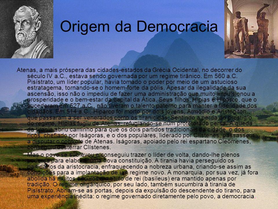 Origem da Democracia Atenas, a mais próspera das cidades-estados da Grécia Ocidental, no decorrer do século IV a.C., estava sendo governada por um reg
