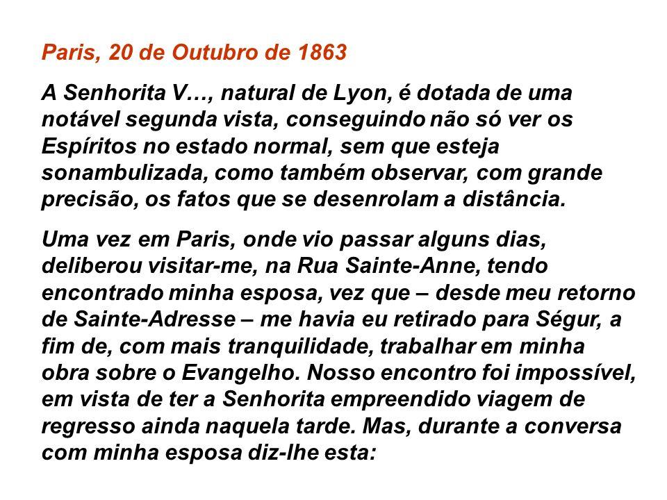 Paris, 14 de Setembro de 1863 Minhas vozes íntimas se fazem ouvir em torno de ti e teu cérebro percebe as nossas inspirações, com uma facilidade de qu