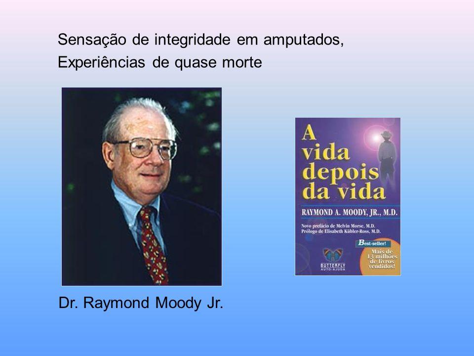 Sensação de integridade em amputados, Experiências de quase morte Dr. Raymond Moody Jr.