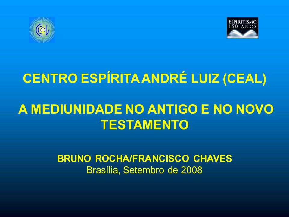 CENTRO ESPÍRITA ANDRÉ LUIZ (CEAL) A MEDIUNIDADE NO ANTIGO E NO NOVO TESTAMENTO BRUNO ROCHA/FRANCISCO CHAVES Brasília, Setembro de 2008