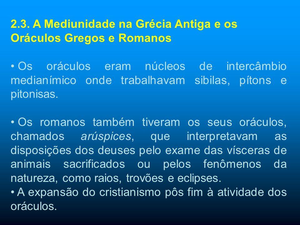 2.3. A Mediunidade na Grécia Antiga e os Oráculos Gregos e Romanos Na Grécia, a crença nas evocações era geral. Todos os templos possuíam as chamadas