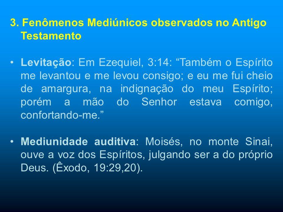 3. Fenômenos Mediúnicos observados no Antigo Testamento Transporte ou Materialização: O profeta Elias alimentou-se, graças a um anjo que lhe depositav