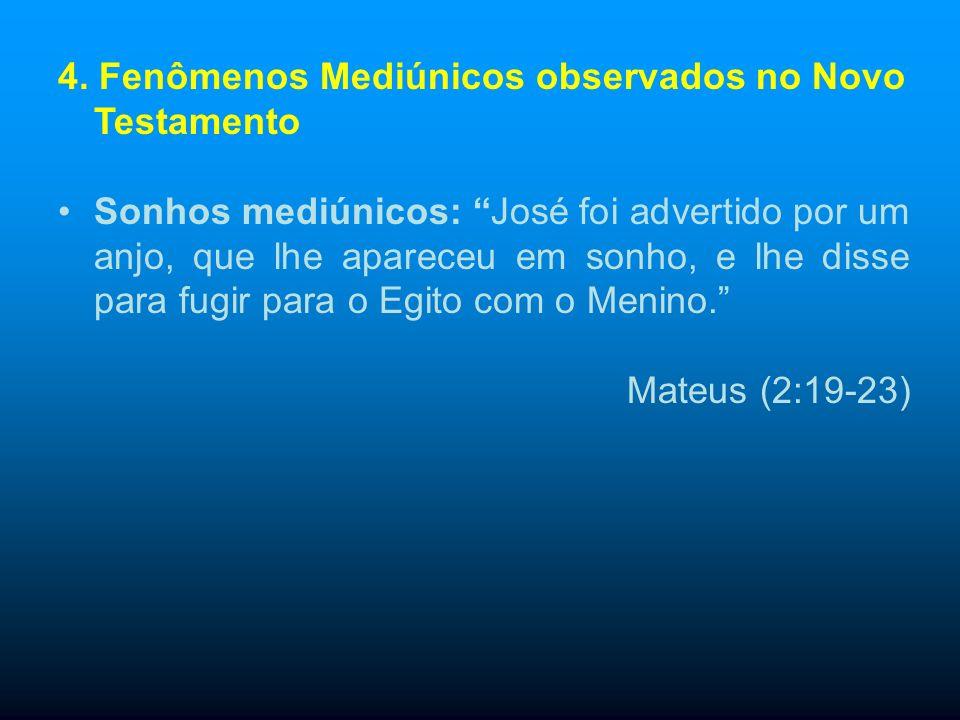 4. Fenômenos Mediúnicos observados no Novo Testamento Os fatos narrados no Evangelho e que foram até aqui considerados como miraculosos, pertencem, na