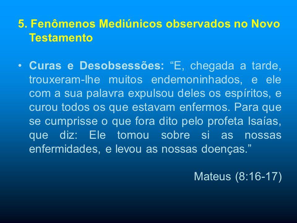 4. Fenômenos Mediúnicos observados no Novo Testamento Curas: E, descendo ele do monte, seguiu-o uma grande multidão. E, eis que veio um leproso, e o a