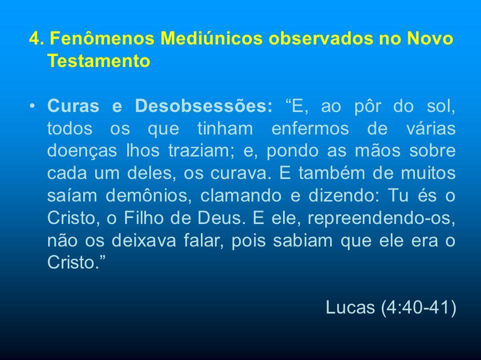 5. Fenômenos Mediúnicos observados no Novo Testamento Curas e Desobsessões: E, chegada a tarde, trouxeram-lhe muitos endemoninhados, e ele com a sua p