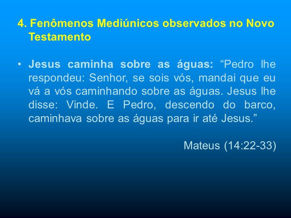 4. Fenômenos Mediúnicos observados no Novo Testamento Curas e Desobsessões: E, ao pôr do sol, todos os que tinham enfermos de várias doenças lhos traz