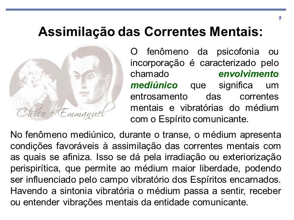 5 No fenômeno mediúnico, durante o transe, o médium apresenta condições favoráveis à assimilação das correntes mentais com as quais se afiniza. Isso s