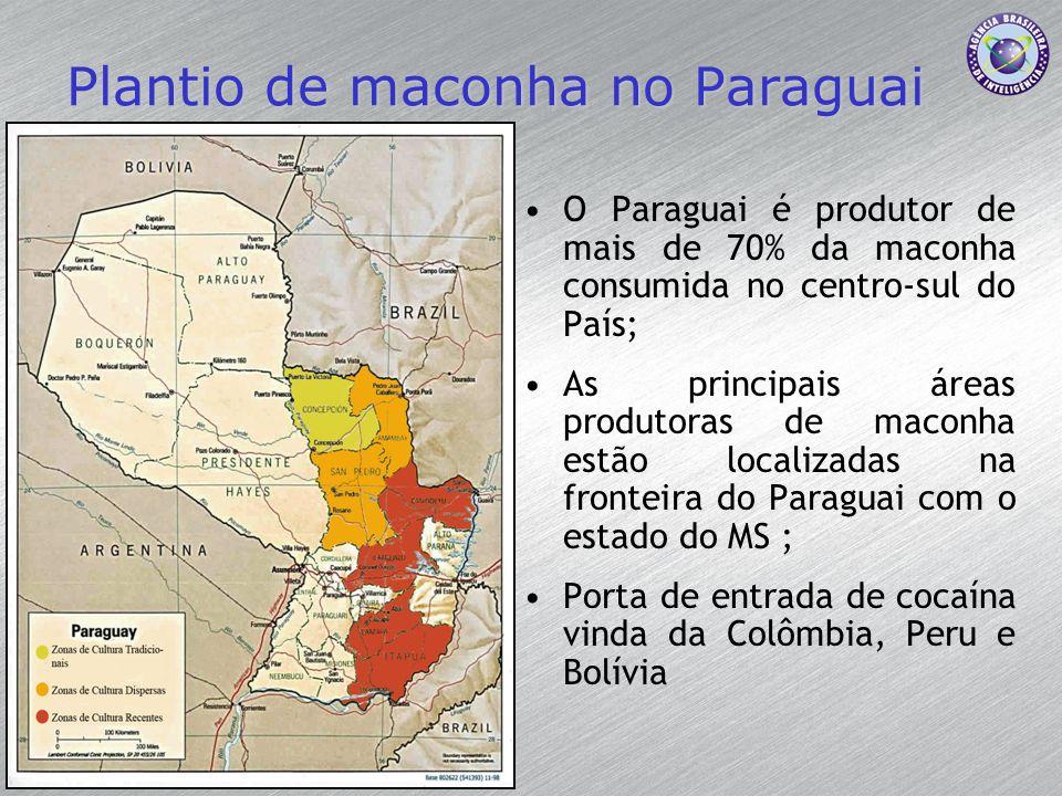 Plantio de maconha no Paraguai O Paraguai é produtor de mais de 70% da maconha consumida no centro-sul do País; As principais áreas produtoras de maco