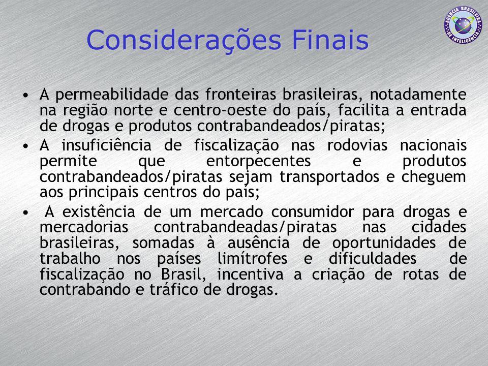 Considerações Finais A permeabilidade das fronteiras brasileiras, notadamente na região norte e centro-oeste do país, facilita a entrada de drogas e p