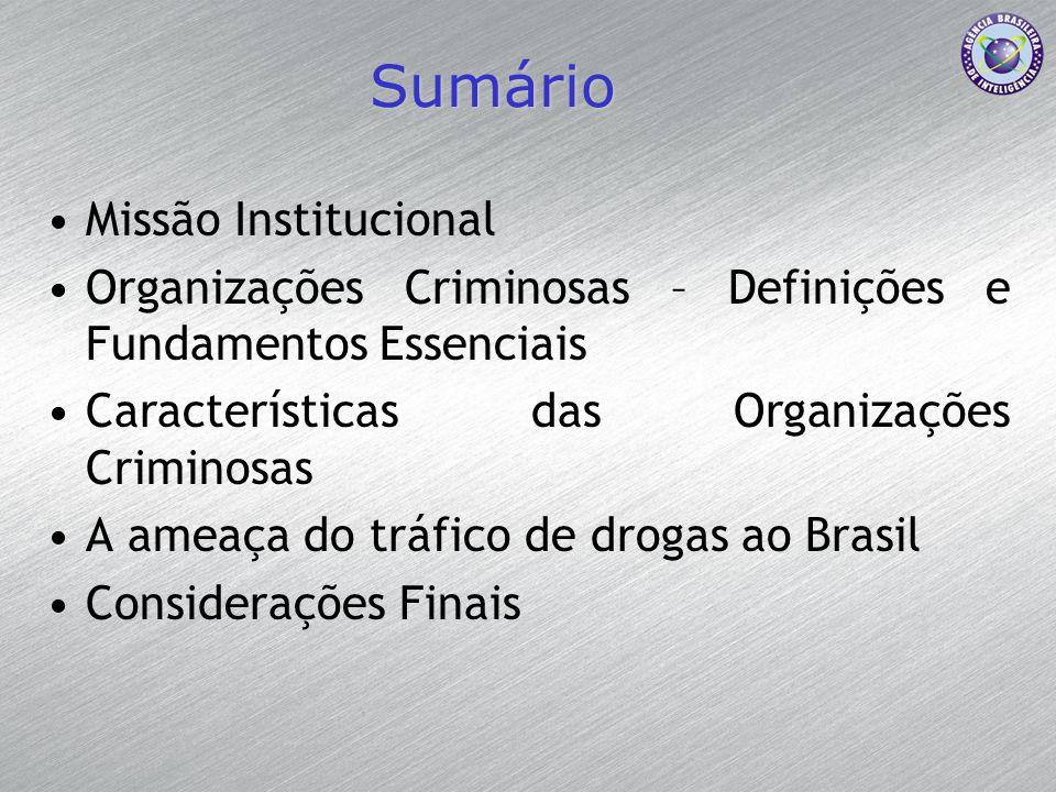 Sumário Missão Institucional Organizações Criminosas – Definições e Fundamentos Essenciais Características das Organizações Criminosas A ameaça do trá
