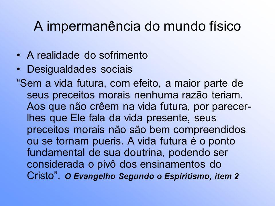 A impermanência do mundo físico A realidade do sofrimento Desigualdades sociais Sem a vida futura, com efeito, a maior parte de seus preceitos morais