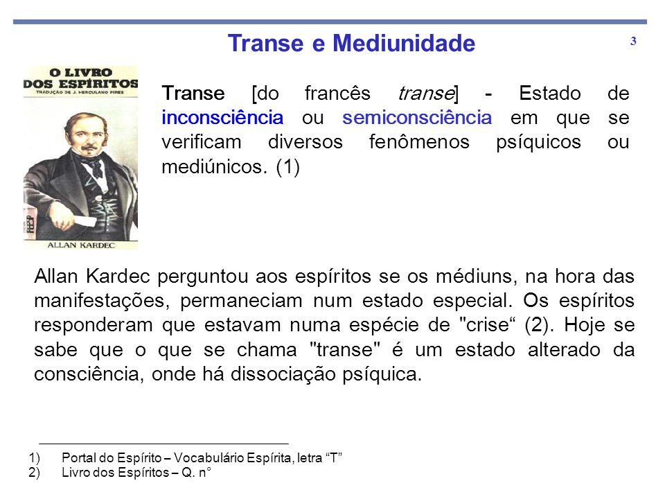 3 Transe e Mediunidade Transe [do francês transe] - Estado de inconsciência ou semiconsciência em que se verificam diversos fenômenos psíquicos ou med