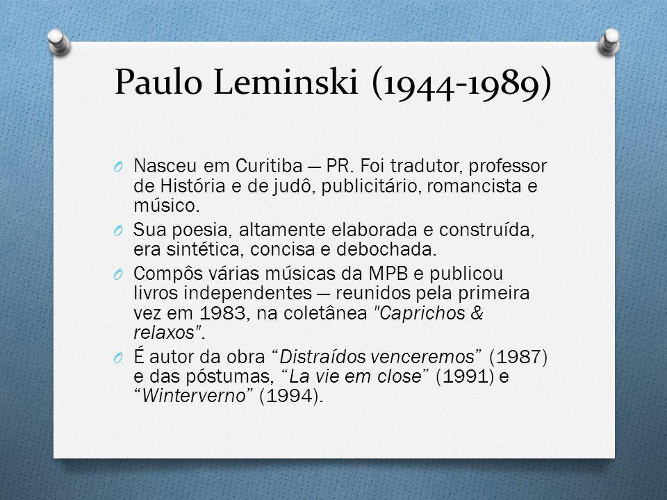 Paulo Leminski (1944-1989) O Nasceu em Curitiba PR. Foi tradutor, professor de História e de judô, publicitário, romancista e músico. O Sua poesia, al