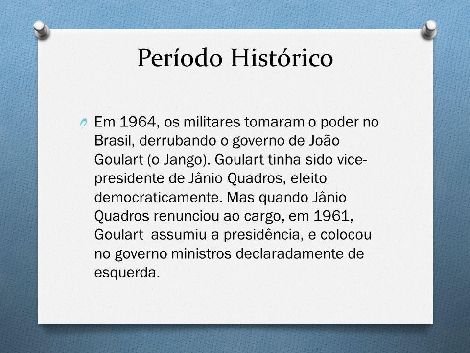 Período Histórico O Em 1964, os militares tomaram o poder no Brasil, derrubando o governo de João Goulart (o Jango). Goulart tinha sido vice- presiden